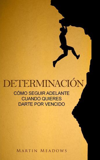 Determinación: Cómo seguir adelante cuando quieres darte por vencido - cover