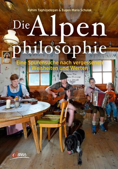 Die Alpenphilosophie - Eine Spurensuche nach vergessenen Weisheiten und Werten - cover