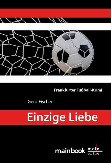 Einzige Liebe: Frankfurter Fußball-Krimi - Kommissar Rauscher 8 - cover