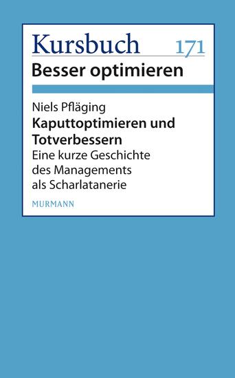 Kaputtoptimieren und Totverbessern - Eine kurze Geschichte des Managements als Schalatanerie - cover