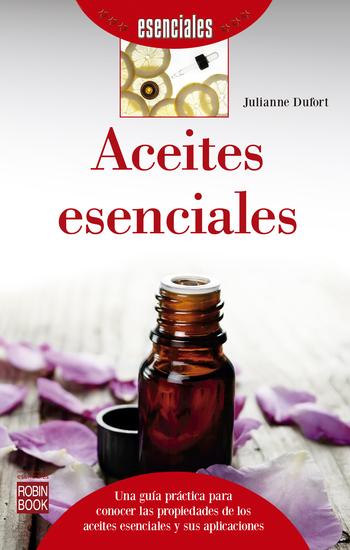 Aceites esenciales - Una guía práctica para conocer las propiedades de los aceites esenciales y sus aplicaciones - cover