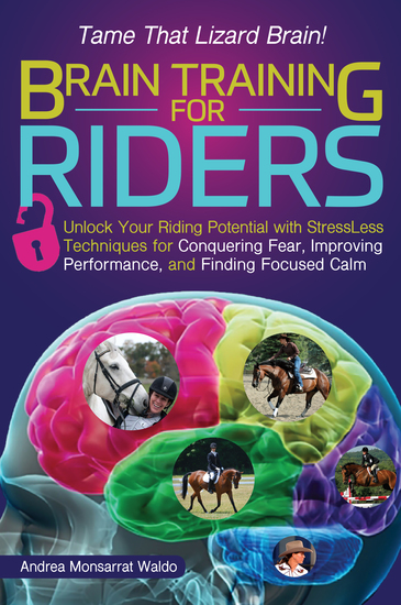 Brain Training for Riders - Unlock Your Riding Potential with StressLess Techniques for Conquering Fear Improving Performance and Finding Focused Calm - cover
