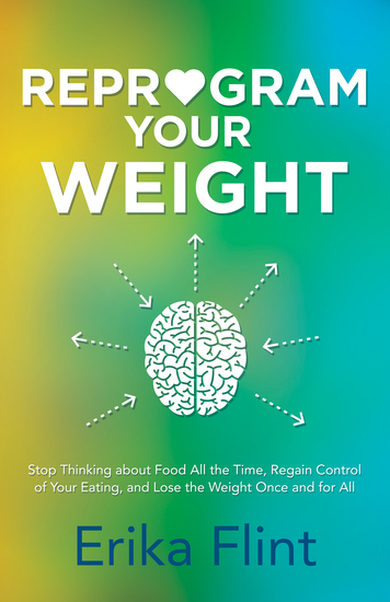 Reprogram Your Weight - Stop Thinking about Food All the Time Regain Control of Your Eating and Lose the Weight Once and for All - cover