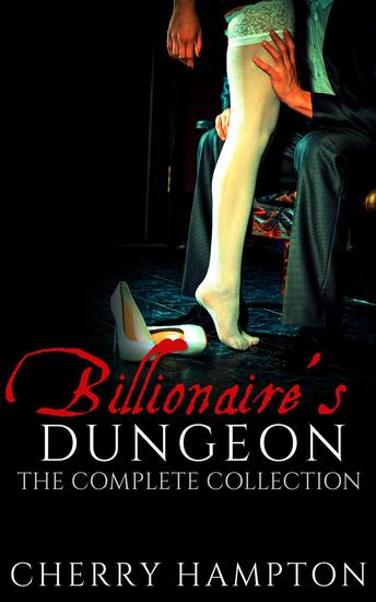 Billionaire's Dungeon: The Complete Collection - cover