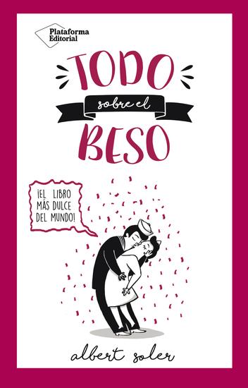Todo sobre el beso - ¡El libro más dulce del mundo! - cover