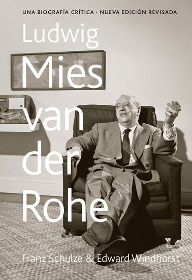 Ludwig Mies van der Rohe - Una biografía crítica - cover