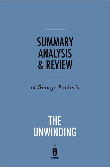 Summary Analysis & Review of George Packer's The Unwinding by Instaread - cover