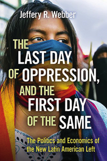 The Last Day of Oppression and the First Day of the Same - The Politics and Economics of the New Latin American Left - cover