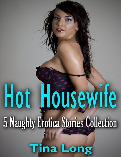 Hot Housewife: 5 Naughty Erotica Stories Collection - cover
