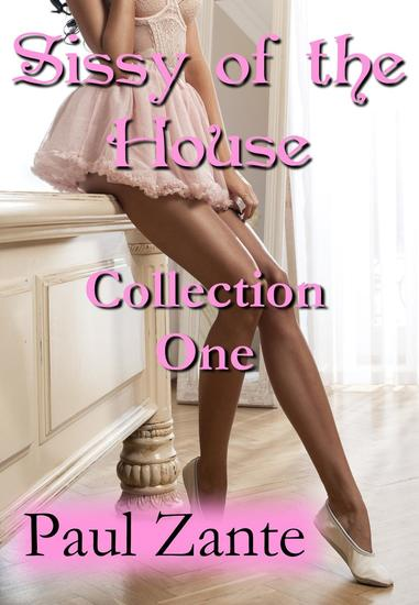 Sissy of the House: Collection One - Sissy of the House - cover