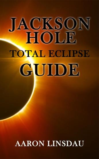 Jackson Hole Total Eclipse Guide - cover