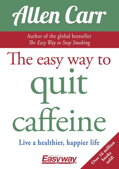 The Easy Way to Quit Caffeine - Live a healthier happier life - cover