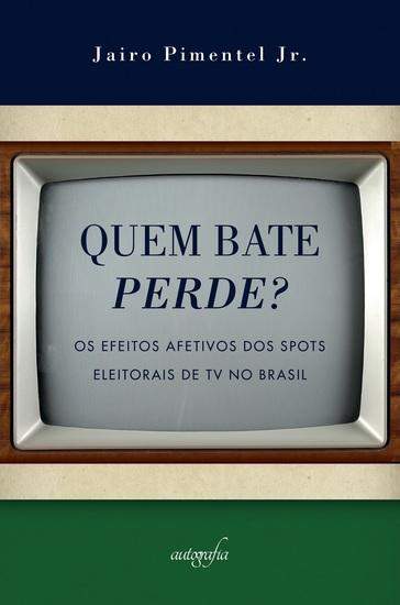 Quem bate perde? Os efeitos afetivos dos spots eleitorais de TV no Brasil - cover