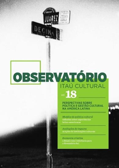 Revista Observatório Itaú Cultural - N 18 - Perspectivas Sobre Política e Gestão Cultural na América Latina - cover