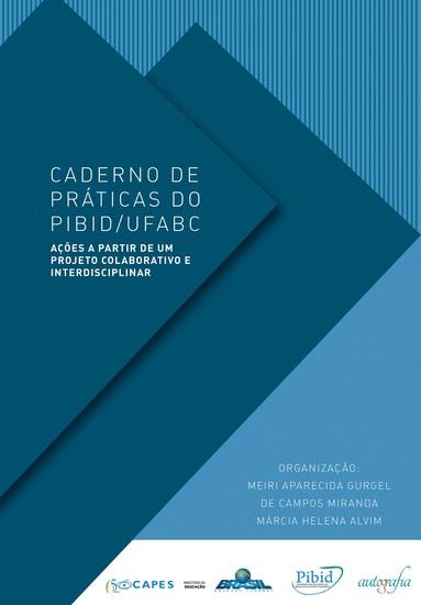 Caderno de Práticas do Pibid UFABC - ações a partir de um projeto colaborativo e interdisciplinar - cover