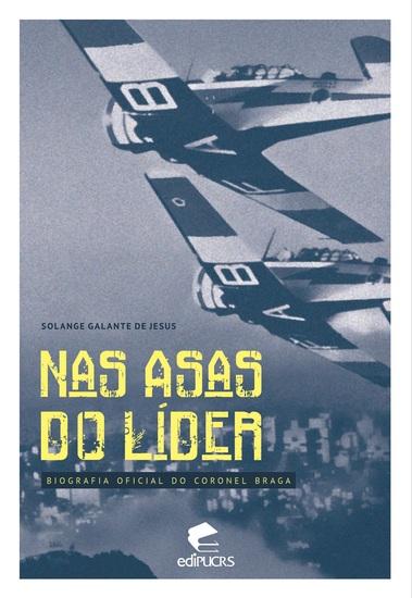 Nas asas do líder: - biografia oficial do coronel braga - cover