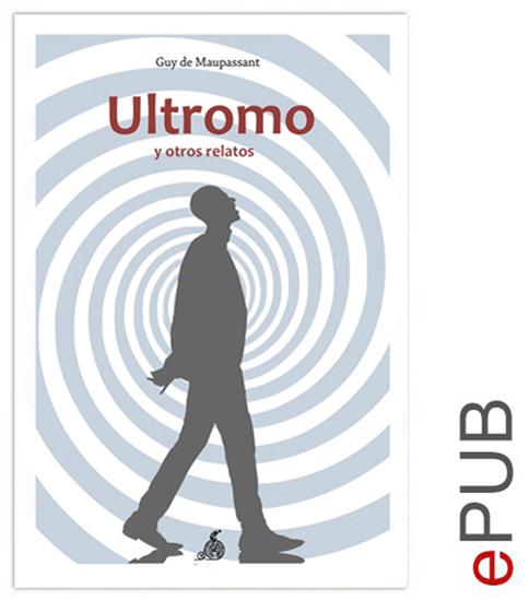 El Ultromo y otros relatos - Compilación de relatos de Maupassant - cover