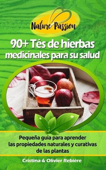 90+ Tés de hierbas medicinales para su salud - Pequeña guía digital para aprender las propiedades naturales y curativas de las plantas - cover
