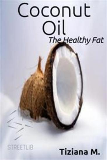 Coconut Oil The Healthy fat - cover
