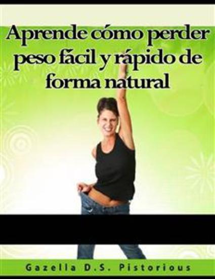 Aprende Cómo Perder Peso Fácil Y Rápido De Forma Natural - cover