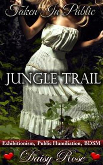 Jungle Trail - Book 3 of 'Taken In Public' - cover