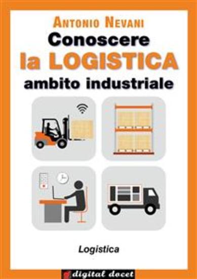 Conoscere la LOGISTICA - Ambito Industriale - Articolazione Logistica con esercizi - cover