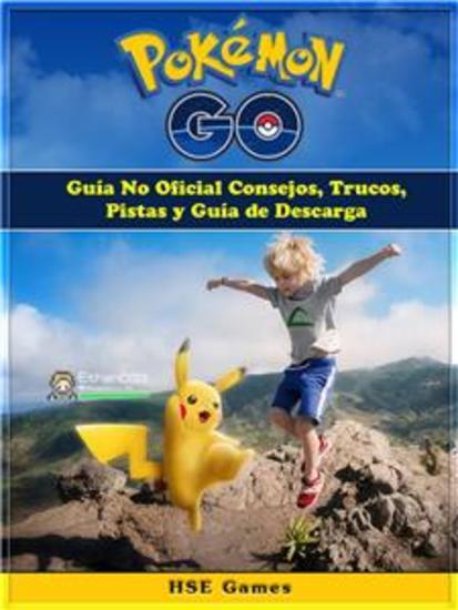 Pokemon Go Guía No Oficial Consejos Trucos Pistas Y Guía De Descarga - cover