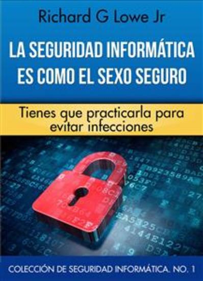 La Seguridad Informática Es Como El Sexo Seguro - cover