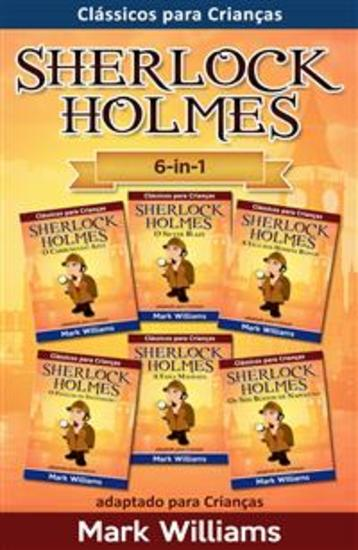 Sherlock Holmes adaptado para Crianças 6-in-1: O Carbúnculo Azul O Silver Blaze A Liga dos Homens O Polegar do Engenheiro A Faixa Malhada Os Seis Bustos de Napoleão - cover
