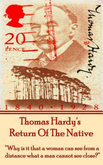"""Return Of The Native By Thomas Hardy - """"Why is it that a woman can see from a distance what a man cannot see close?"""" - cover"""