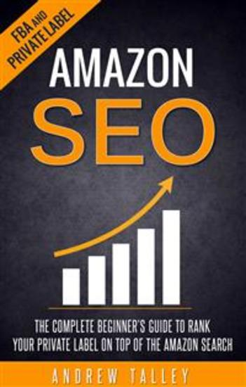 Amazon SEO - The Complete Beginner's Guide to Rank Your Private Label on Top of the Amazon Search - cover