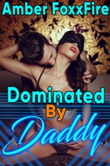 Dominated by Daddy - DOMINATION Daddy Daughter Erotica Taboo Incest Sex Barely Legal Teen Daddy Erotica Father Daughter Erotica BDSM Erotica - cover