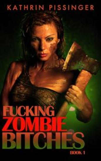 Fucking Zombie Bitches - Book 1 - cover