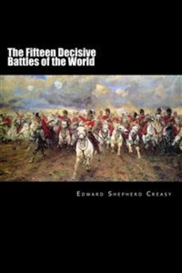 The Fifteen Decisive Battles of the World - From Marathon to Waterloo - cover