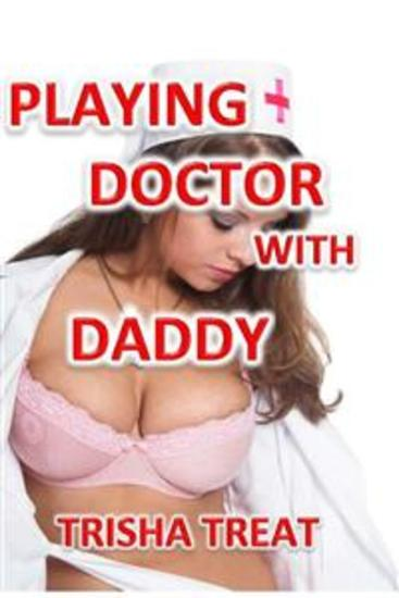 Playing Doctor With Daddy - (Daddy Daughter Taboo Incest Barely Legal Forbidden Erotica) - cover