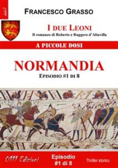 I due Leoni - Normandia - ep #1 di 8 - Il romanzo di Roberto e Ruggero d'Altavilla - cover