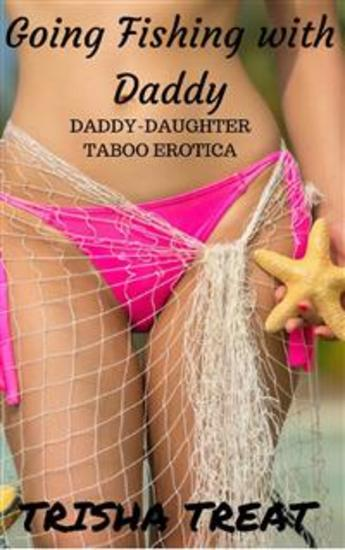 Going Fishing with Daddy - (Daddy Daughter Taboo Incest Virgin Rough Bareback Creampie Erotica) - cover