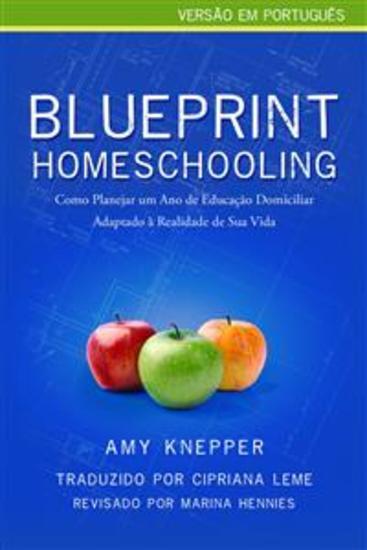 Blueprint Homeschooling: Como Planejar Um Ano De Educação Domiciliar Adaptado À Realidade De Sua Vida - cover
