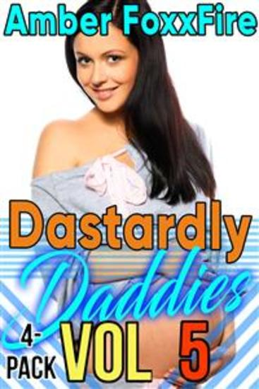 Dastardly Daddies 4-Pack Vol 5 - RAPE Sleep Sex Mind Control Daddy Erotica Daddy Daughter Erotica Taboo Domination Blow Job Cock Sucking Barely Legal Teen Older Man Younger Woman - cover