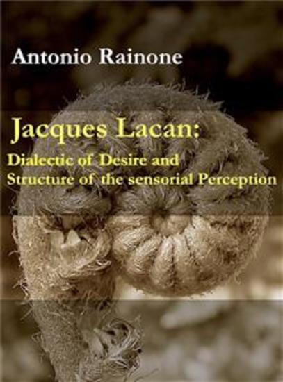 Jacques Lacan: Dialectic of Desire and Structure of the sensorial Perception - cover