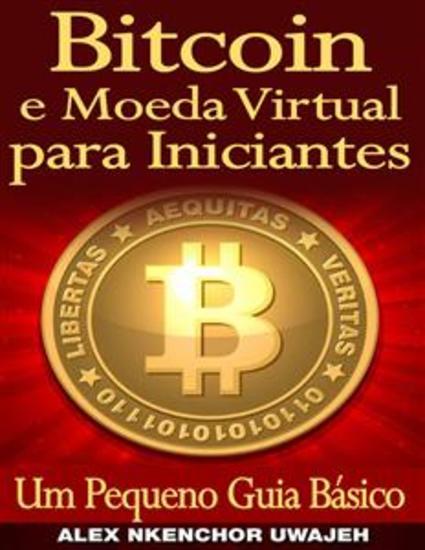 Bitcoin E Moeda Virtual Para Iniciantes Um Pequeno Guia Básico - cover
