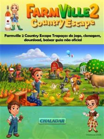 Farmville 2 Country Escape Trapaças Do Jogo Clonagem Download Baixar Guia Não Oficial - cover