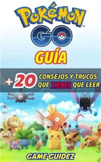 Pokémon Go: Guía Más 20 Consejos Y Trucos Que Tienes Que Leer - cover
