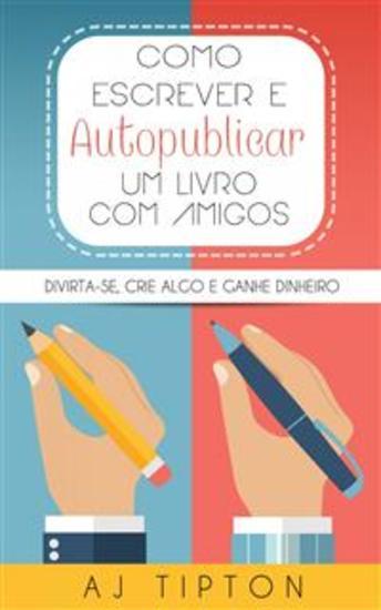 Como Escrever E Autopublicar Um Livro Com Amigos - cover