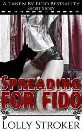 Spreading for Fido - A Taken by Fido Bestiality Short Story - cover