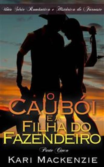 O Caubói E A Filha Do Fazendeiro (Parte Cinco) Uma Série Romântica E Histórica De Faroeste - cover