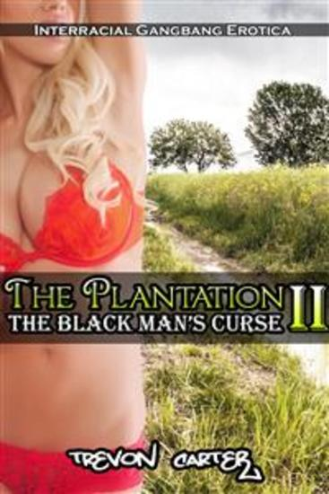 The Plantation 2: The Black Man's Curse (Interracial Black MMMM White F Erotica) - cover