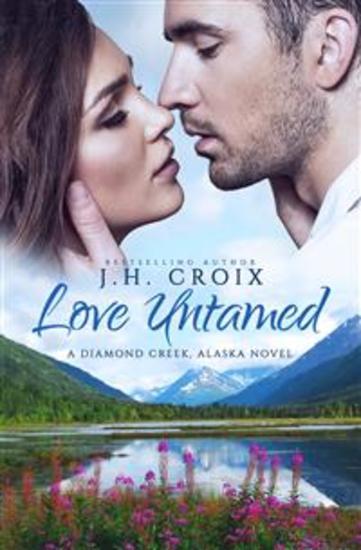 Love Untamed (A Diamond CreekAlaska Novel) - cover