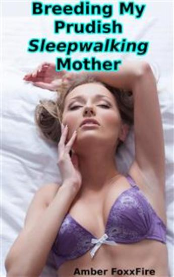 Breeding My Prudish Sleepwalking Mother - Sleep Sex Mommy Erotica Mother Son Erotica Incest Taboo Non Con Family Sex Erotica Breeding Erotica Impregnation Pregnancy - cover