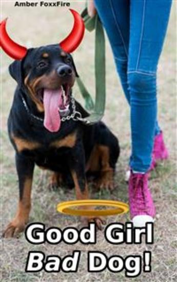 Good Girl Bad Dog! - BESTIALITY Erotica Beastility Erotica Dog Fucking Dog Rape Taboo Zoophilia KNOTTING Dog Sex Mind Control Erotica Creampie Bareback XXX - cover